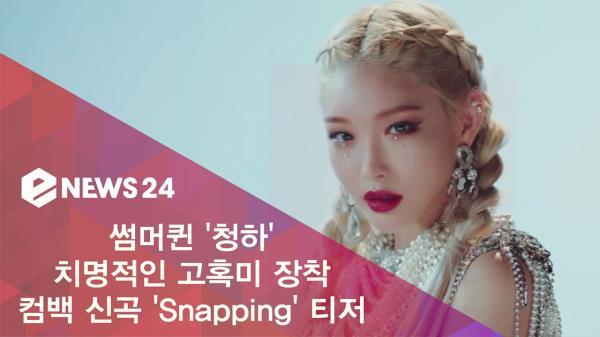 청하(CHUNG HA), 컴백 신곡 ′Snapping′ 티저 공개 ′치명적 고혹미 장착′